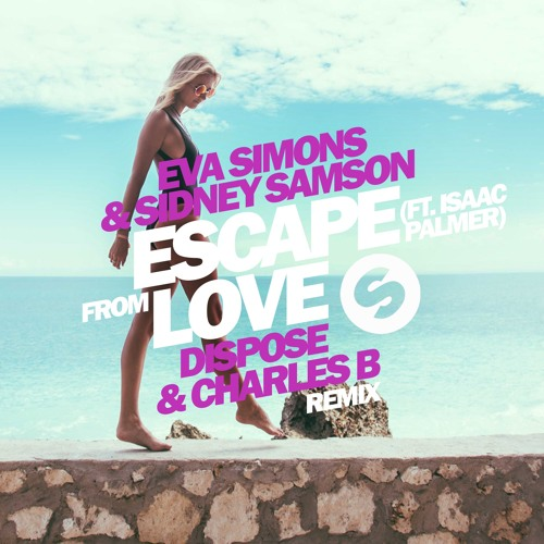 Sidney Samson & Eva Simons feat. Isaac Palmer - Escape From Love (Dispose & Charles B Remix)