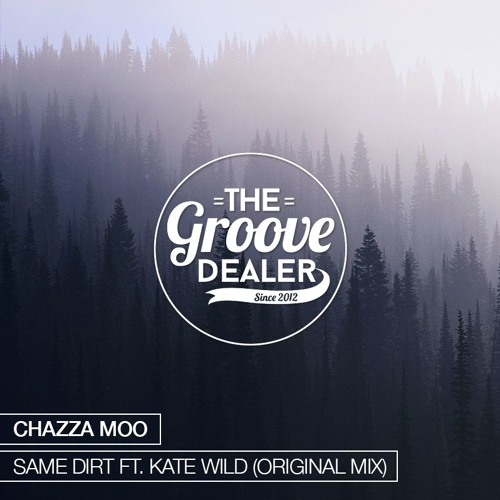 Chazza Moo - Same Dirt Ft. Kate Wild (Original Mix)[Free Download] [Exclusive Premiere]
