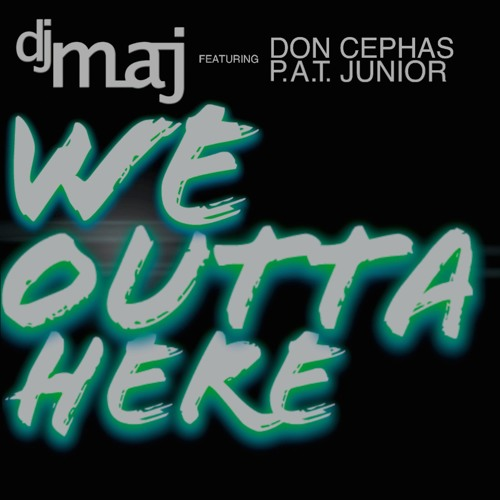 Dj Maj feat Don Cephas & P.A.T. Junior - We Outta Here [Mastered]