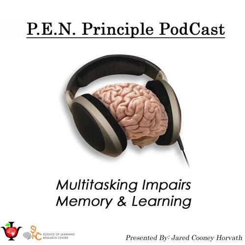 PEN Principle #6: Multitasking Impairs Memory & Learning