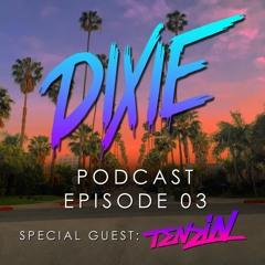 Dixie - Podcast Episode 03 - Tenzin Special Guest Mix