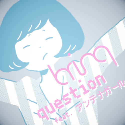 question feat. アンテナガール 【+REMIX STEMS】