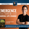 Emergence: 7 Steps for Radical Life Change (Interview with #1 Bestselling Author, Derek Rydall)