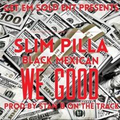 ''We Good'' Slim Pilla x Black Mexican