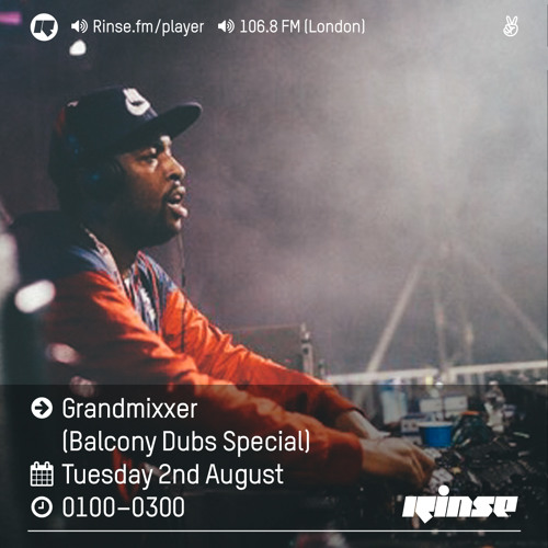 Rinse FM Podcast - Grandmixxer (Balcony Dubs Special)- 2nd August 2016
