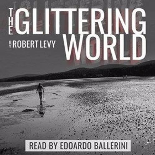THE GLITTERING WORLD by Robert Levy, read by Edoardo Ballerini