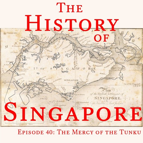 Episode 40: The Mercy of the Tunku