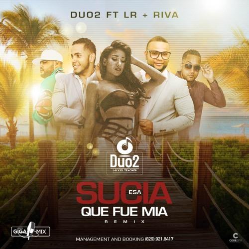 Esa Sucia Que Fue Mia (REMIX)—Duo2 ft. LR y Riva