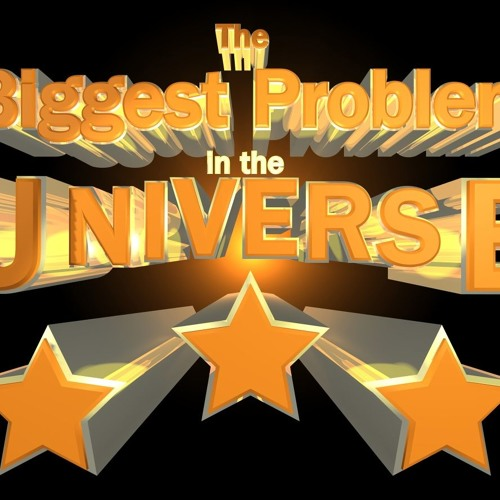 #4 - The Biggest Problem in the Universe