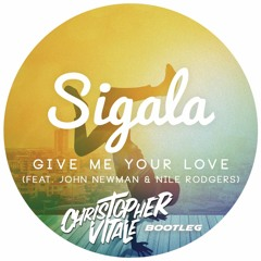 Sigala feat. John Newman & Nile Rodgers - Give Me Your Love (Christopher Vitale Bootleg Mix)