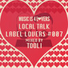 Local Talk - Label Lovers #007 mixed by Tooli [Musicis4Lovers.com]