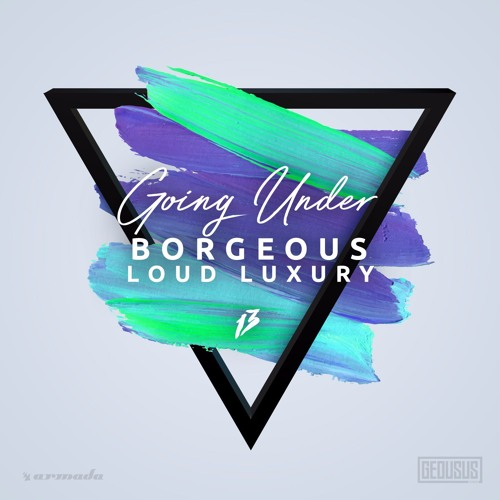 Borgeous, Loud Luxury - Going Under