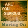 Are You Serious - Moving On (feat. Street Thief Productions)