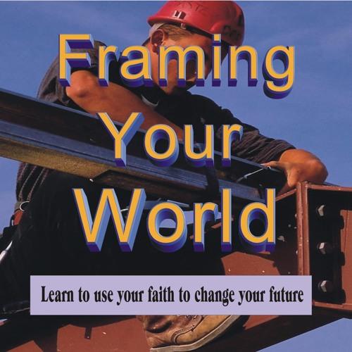 Framing Your World By Faith