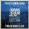 Jonas Blue Feat. Dakota - Fast Car (TWIIG Bootleg) **Click BUY for FREE DOWNLOAD**