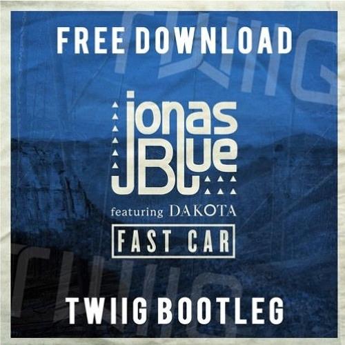 Jonas Blue Feat. Dakota - Fast Car (TWIIG Bootleg) **Click BUY for FREE DOWNLOAD**