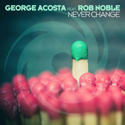George Acosta featuring Rob Noble - Never Change