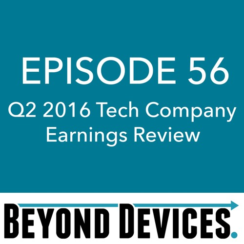Episode 56 – Q2 2016 Tech Company Earnings Review