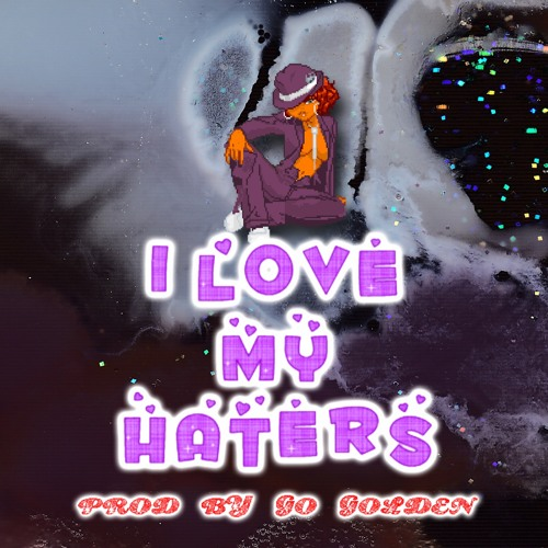 I Love My Haters_Prod. By Go Golden