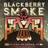 Blackberry Smoke - Believe You Me