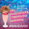 #100 - Especial #Wanda100 e 2 anos de podcast (ft. Bárbara e Tiago)