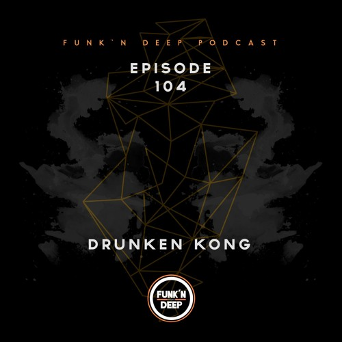 Funk'n Deep Podcast 104 - Drunken Kong @WOMB Tokyo, Japan