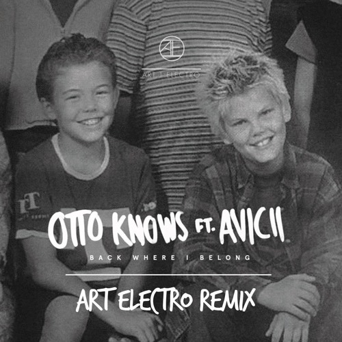 Otto Knows Feat. Avicii - Back Where I Belong (Art Electro Remix)