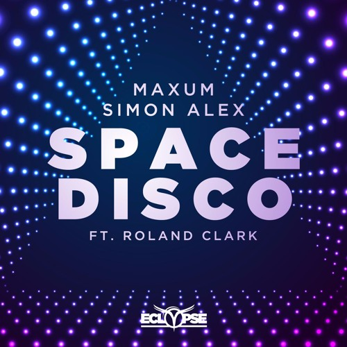 Maxum & Simon Alex feat. Roland Clark - Space Disco (Original Mix)