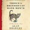 Thrice the Brinded Cat Hath Mew'd by Alan Bradley, read by Jayne Entwistle