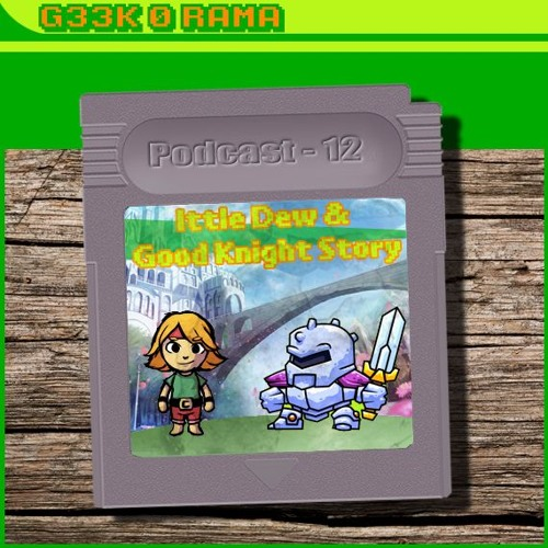 Episode 012 Geek'O'rama - Ittle Dew - Good Knight Story