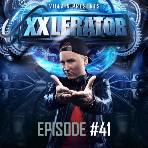 Villain Presents XXlerator - Episode #41