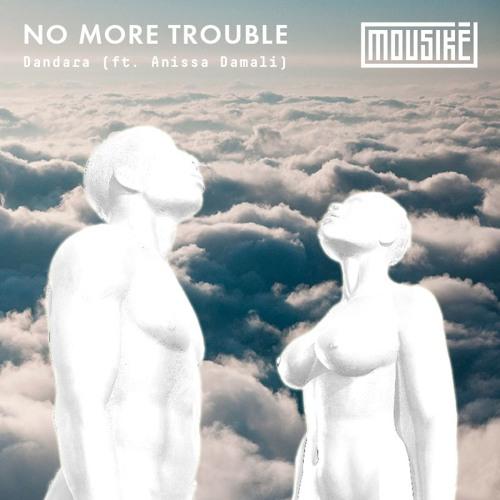 Mousikē Presents   Dandara - No More Trouble (feat. Anissa Damali)