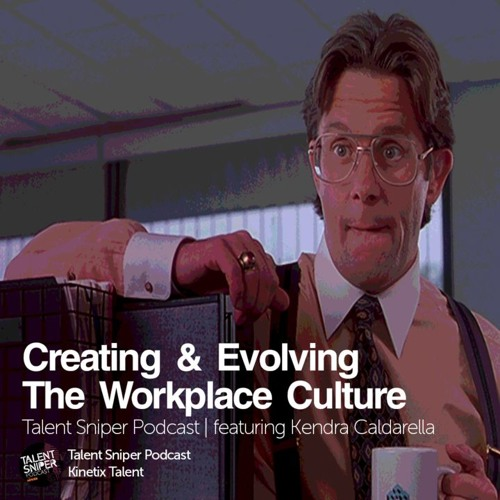 Creating & Evolving The Workplace Culture feat. Kendra Caldarella