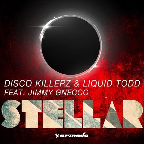 Disco Killerz & Liquid Todd - Stellar Feat. Jimmy Gnecco (LT Radio Edit) OUT NOW on Armada Music