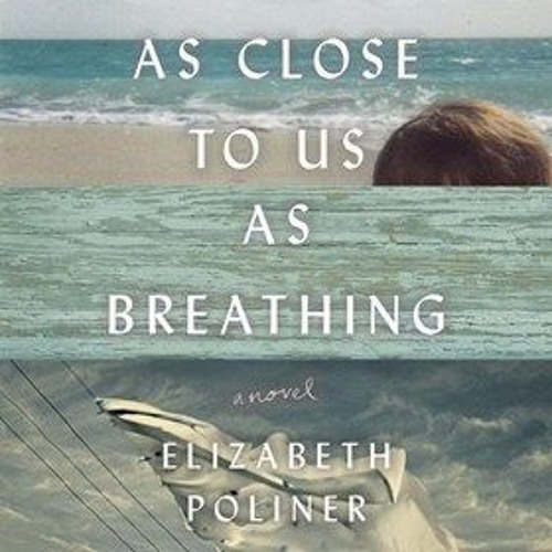 AS CLOSE TO US AS BREATHING by Elizabeth Poliner, read by Janet Metzger