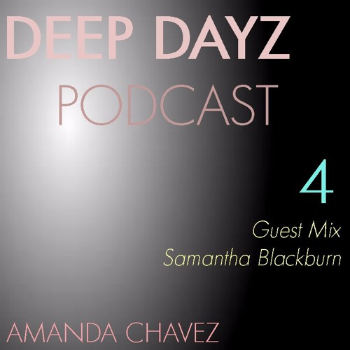 DJ Amanda Chavez presents DEEP DAYZ Podcast 4-Guest Mix with Samantha Blackburn