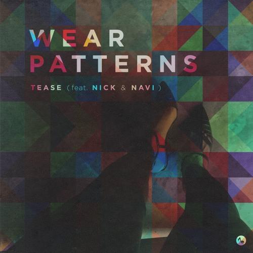 Wear Patterns - Tease (Feat. Nick & Navi)