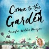 Come to the Garden: A Novel by Jennifer Wilder Morgan, Read by 'Kathie Lee Gifford'