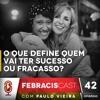 FebracisCast #42 - Contágio Social - Ep. 2 - O que define quem vai ter sucesso ou fracasso?