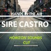 Sire Castro - Hands In The Air (Horizon Sounds Cut)FREE DOWNLOAD!