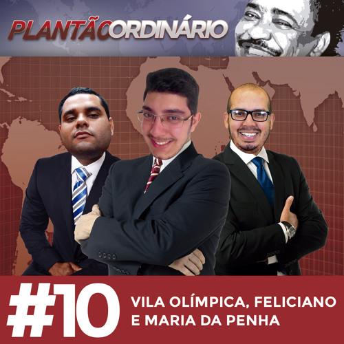 Plantão Ordinário 10 - Vila Olímpica, Feliciano e Maria da Penha