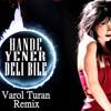 Hande Yener - Deli Bile (Varol Turan Remix)FREE DOWNLOAD = BUY