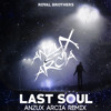 Royal Brother - Last Soul (Anzux Arcia Remix) †FREE DOWNLOAD† Click buy mp3