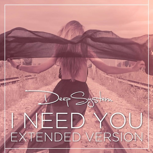 DeepSystem - I Need You (Extended Version)