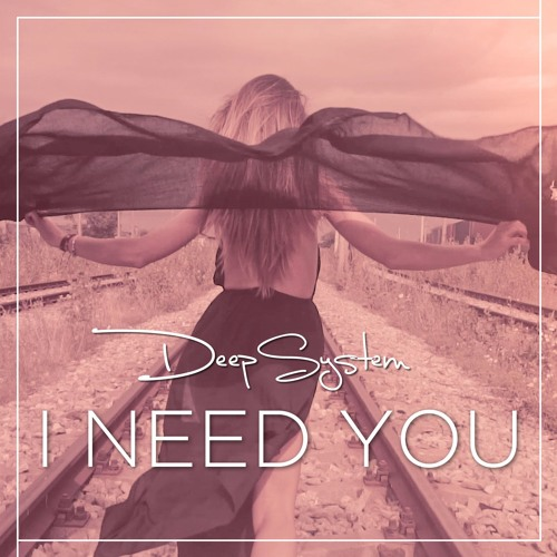 DeepSystem - I Need You (Radio Edit)