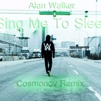 Alan Walker - Sing Me To Sleep(Cosmonov Remix)Free download
