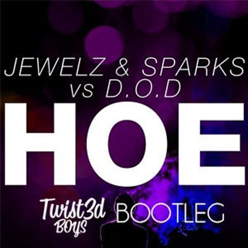Jewelz & Sparks vs. D.O.D - Hoe (Twist3d Boys Bootleg)