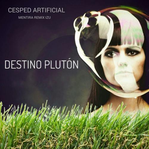 Destino Pluton - Cesped Artificial (Mentira Remix IZU)