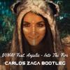 VINAI Feat. Anjulie - Into The Fire (Carlos Zaga Bootleg)
