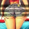 Tuslow overload ft Rapizo &  Daris